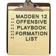 For those looking for the complete Madden 12 Offensive Formation list here it is. We start off by showing all the offensive formations for each team and generic playbooks. Note:...